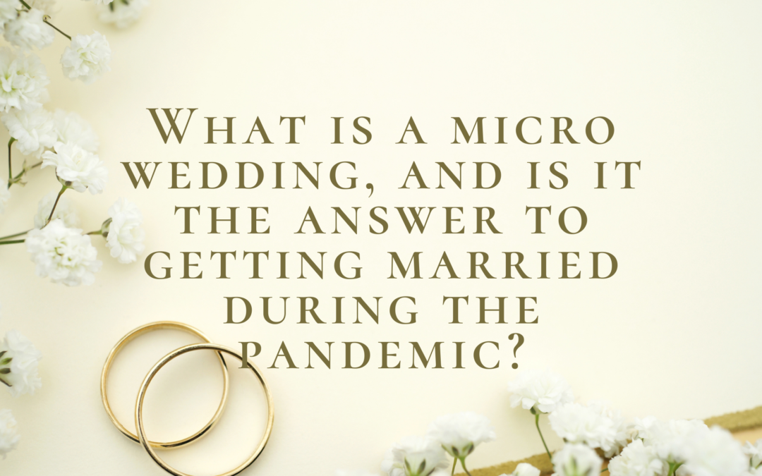 What is a Micro Wedding, and Is it the Answer to Getting Married During the Pandemic?