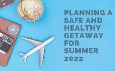 Planning a Safe and Healthy Getaway for Summer 2022